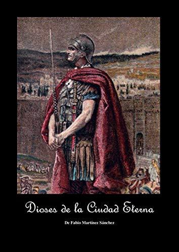Dioses de la Ciudad Eterna: Relato de una guerra tan antigua como la misma Mitología por Fabio Martínez