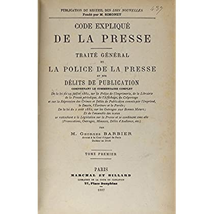 Code expliqué de la presse Traité général de la police de la presse et des délits de publication Tome Premier