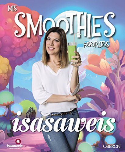 Mis smoothies favoritos. Isasaweis por Isabel Llano