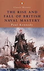 The Rise and Fall of British Naval Mastery (Penguin Classic History) by Paul M. Kennedy (2001-02-22)
