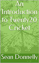 An Introduction to Twenty20 Cricket (English Edition)
