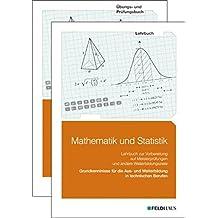 Mathematik und Statistik / Grundkenntnisse für die Aus- und Weiterbildung in technischen Berufen. Lehrbuch und Arbeitsbuch zur Vorbereitung auf ... Berufen.... (Beruf und Weiterbildung)