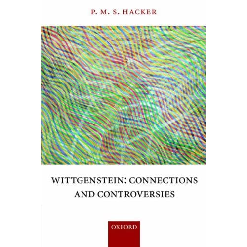 Wittgenstein: Connections and Controversies by P. M. S. Hacker (2004-05-06)