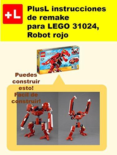 PlusL instrucciones de remake  para LEGO 31024, Robot rojo: Usted puede construir Robot rojo de sus propios ladrillos por PlusL