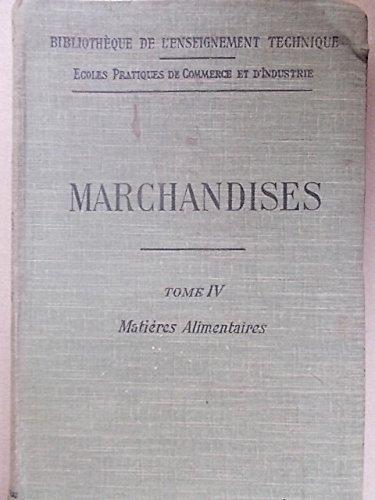 Eléments de marchandises. Tome IV : Matières alimentaires. Editions Dunod/Pinat. Bibliothèque de l'enseignement technique. 1911. (Alimentation, Industrie) par BROTTET A. - TOMBECK D.