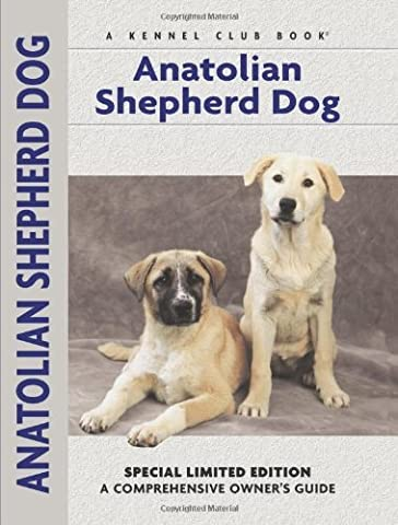 Anatolian Shepherd Dog: A Comprehensive Owner's Guide by Richard G.