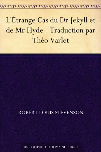 L'Étrange Cas du Dr Jekyll et de Mr Hyde - Traduction par Théo Varlet (French Edition)