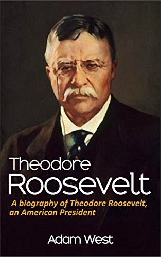 Theodore Roosevelt: A biography of Theodore Roosevelt, an American President (English Edition)