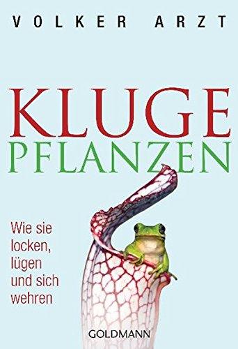 Volker Arzt: Kluge Pflanzen: Wie sie locken, lügen und sich wehren