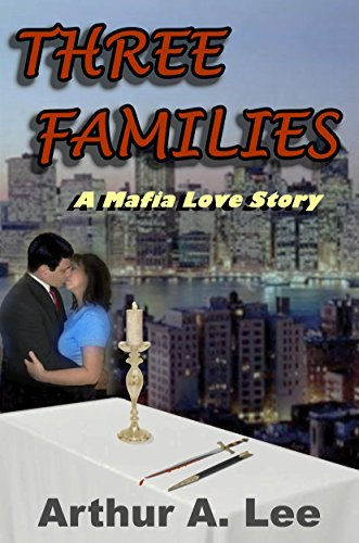 THREE FAMILIES: A Mafia Love Story (Arthur A. Lee Mystery and Adventure Series Book 1)