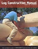 Log Construction Manual: The Ultimate Guide to Building Handcrafted Log Homes by Robert Wood Chambers (2002-10-24)