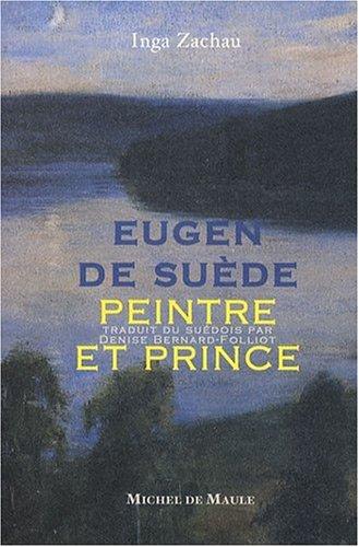 Eugen de suède, peintre et prince par Inga Zachau