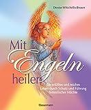 Image de Mit Engeln heilen: Ein erfülltes und reiches Leben durch Schutz und Führung himmlischer