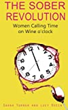 The Sober Revolution: Women Calling Time on Wine O'Clock: Volume 1