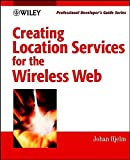 Creating Location Services for the Wireless Web by Johan Hjelm (2002-02-15)