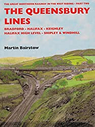 The Queensbury Lines: Part two: The Great Northern Railway in the West Riding