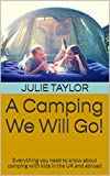 A Camping We Will Go!: Everything you need to know about camping with kids in the UK and abroad