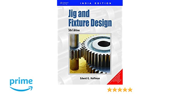 Buy Jig And Fixture Design Book Online At Low Prices In India Jig
