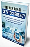 #8: The New Age of Cryptocurrency: Bitcoin and Cryptocurrency Technologies for Beginners. Everything a Beginner, Like You, Needs to Know About Cryptocurrency (Blockchain, Ethereum, Investing, Mining)