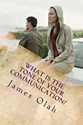 What is the Tone of Your Communication?: Effective Keys to Preventing Relationship Breakdowns - Enjoying the Benefits of Maintaining a Healthy Sex ... (Improving Your Relationship) (Volume 1) by James Olah (2013-11-20)