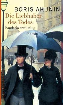 Die Liebhaber des Todes: Roman (Fandorin ermittelt 10) von [Akunin, Boris]