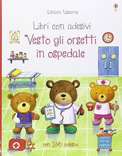 Vesto gli orsetti in ospedale. Ediz. illustrata