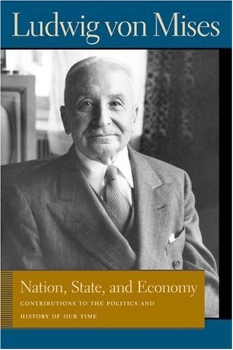 Nation, State, and Economy: Contributions to the Politics and History of Our Time (Liberty Fund Library of the Works of Ludwig von Mises) (Lib Works Ludwig Von Mises CL) by Ludwig von Mises (2006-08-25)
