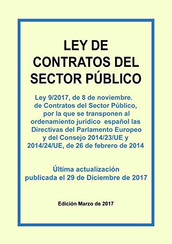 Ley de Contratos del Sector Público: Texto consolidado incluyendo las últimas actualizaciones. Última actualización publicada el 29 de Diciembre de 2017. Edición Marzo de 2018.