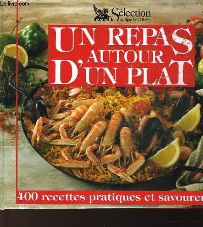 Un repas autour d'un plat : 400 recetes pratiques et savoureuses