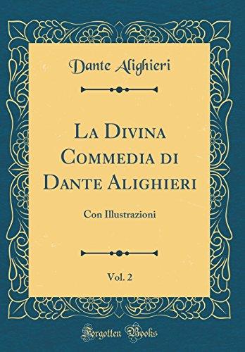 La Divina Commedia di Dante Alighieri, Vol. 2: Con Illustrazioni (Classic Reprint)