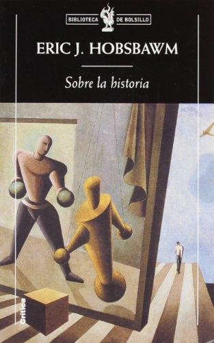 Sobre la historia (Biblioteca de Bolsillo) por Eric J. Hobsbawm