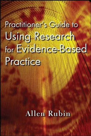 Practitioner's Guide to Using Research for Evidence Based Practice