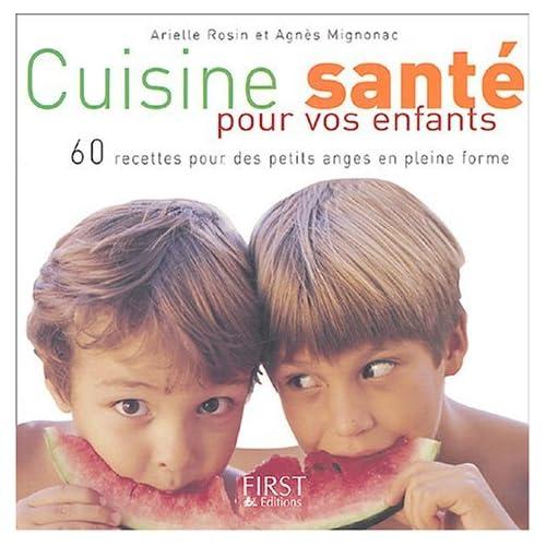 Cuisine santé pour vos enfants : 60 recettes pour des petits anges en pleine forme by Arielle Rosin (2004-09-14)