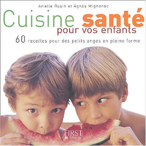 Cuisine santé pour vos enfants : 60 recettes pour des petits anges en pleine forme by Arielle Rosin (2004-09-14) par Arielle Rosin;Agnès Mignonac