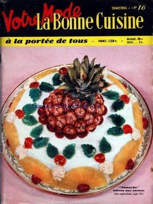 BONNE CUISINE (LA) [No 16] du 01/06/1956 - SOMMAIRE - LES RESSOURCES ALIMENTAIRES DU TRIMESTRE - L'ART DU BIEN MANGER - LES MENUS SIMPLES - LES MENUS DE RECEPTION - LES RAFRAICHISSEMENTS - LES REPAS SUR L'HERBE - LES POTAGES - LES HORS-D'OEUVRES ET LES ENTREES - LES OEUFS - LES POISSONS - LA CUISINE MENAGERE - LES RECETTES DES GRANDS CHEFS - LA VOLAILLE - LES PLATS DE VIANDE ET LES ROTIS - LES LEGUMES - LES PLATS REGIONAUX ET ETRANGERS - LES ENTREMETS ET LES DESSERTS - LA PATISSERIE - PREVOIR