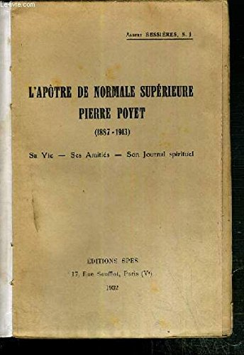 L'APOTRE DE NORMALE SUPERIEURE PIERRE POYET (1887-1913) SA VIE - SES AMITIES - SON JOURNAL SPIRITUEL - HOMMAGE DE L'AUTEUR + 1 lettre manuscrite de la mère de PIERRE POYET.