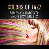 Colors of Jazz: Simply & Smooth and Sexy Music, Relaxing Soft Piano, Mood Saxophone, Delicate Classical Guitar