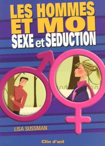 Les hommes et moi : Sexe et séduction par Lisa Sussman