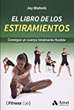 El libro de los estiramientos: Consigue un cuerpo totalmente flexible (Fitness Life)