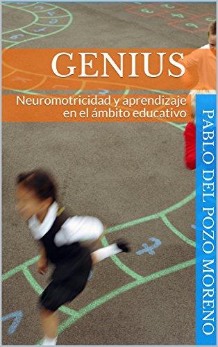 GENIUS: Neuromotricidad y aprendizaje en el ámbito educativo por Pablo Del Pozo  Moreno