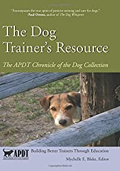 The Dog Trainer's Resource: Volume 1 (The APDT Chronicle of the Dog Collection)