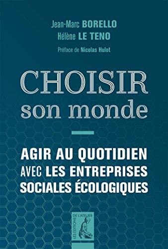 Choisir son monde: Agir au quotidien avec les entreprises sociales et écologiques (SOCIAL ECO H C) par Jean-Marc Borello