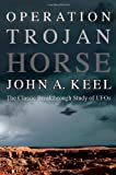 Operation Trojan Horse: The Classic Breakthrough Study of UFOs by John a. Keel(2013-05-15) - John a. Keel