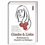 Glaube & Liebe: Meditationen zu Elisabeth von Thüringen -