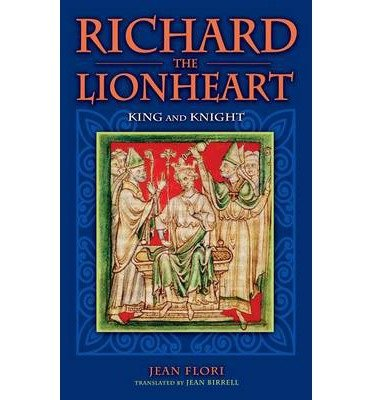 [(Richard the Lionheart: King and Knight )] [Author: Jean Flori] [Mar-2007]
