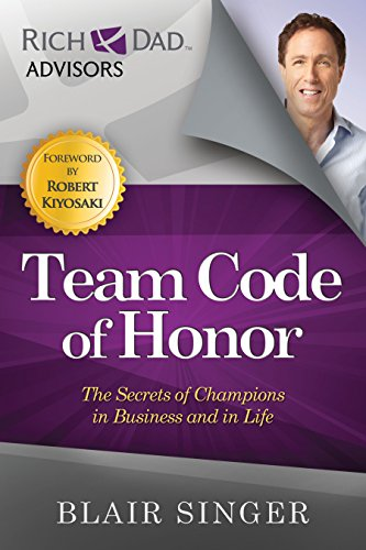 Team Code of Honor: The Secrets of Champions in Business and in Life (Rich Dad's Advisors (Paperback)) por Blair Singer