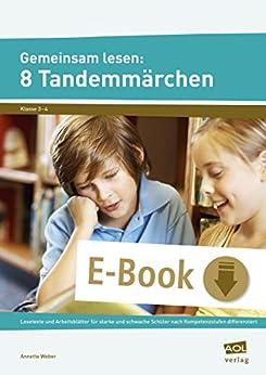 Gemeinsam lesen: 8 Tandemmärchen: Lesetexte und Arbeitsblätter für starke und sch wache Schüler nach Kompetenzstufen differenziert (3. und 4. Klasse) von [Weber, Annette]