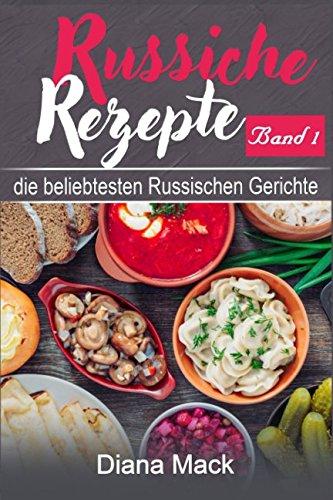 Russische Rezepte Band 1: - Die beliebtesten Russischen Gerichte - mit Bildern