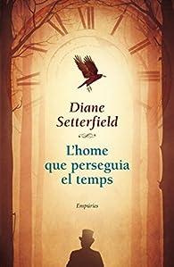L'home Que Perseguia El Temps par Diane Setterfield