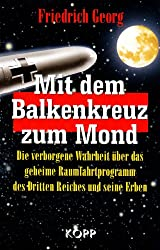 Mit dem Balkenkreuz zum Mond: Die verborgene Wahrheit über das geheime Raumfahrtprogramm des Dritten Reiches und seine Erben